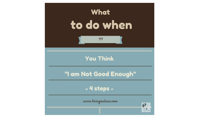 "4 Things To Do When You Think:""I Am Not Good Enough"""