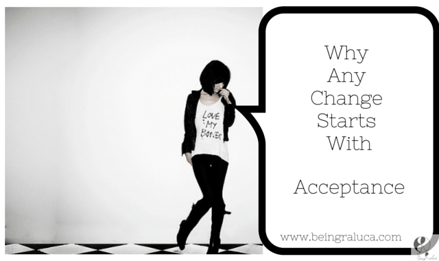 Why Any Change Must Start With Acceptance