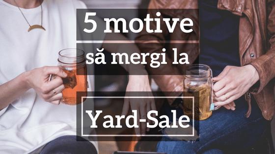 5 Motive De A Cumpăra De La Yard-Sale – Chiar Dacă Nu-ți Place Să Mergi La Cumpărături