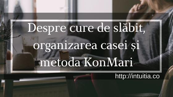 Despre Cure De Slăbit, Organizarea Casei și Metoda KonMari