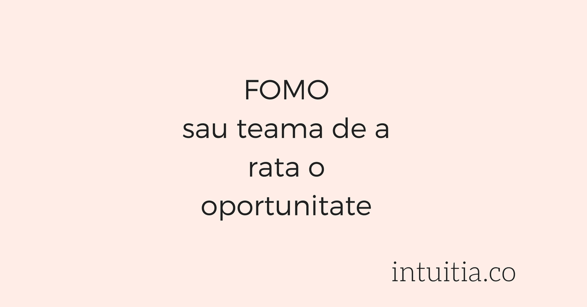 Singurul Remediu Pentru FOMO (Fear Of Missing Out) – Teama De A Rata Oportunități